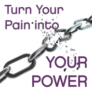 Turn Your Pain into Your Power