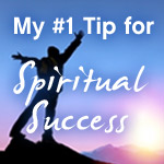 My #1 Tip for Spiritual Success