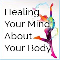 Healing Your Mind About Your Body