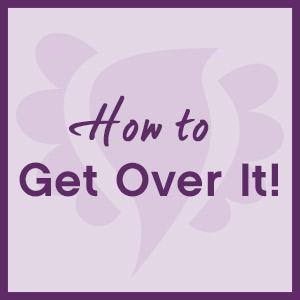 How to Get Over It